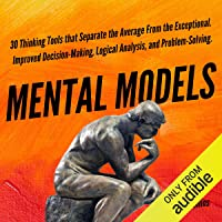 Mental Models: 30 Thinking Tools that Separate the Average from the Exceptional: Improved Decision-Making, Logical…