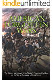America's Forgotten Wars: The History and Legacy of the Nation's Forgotten Conflicts on the Way to Becoming a Global…