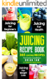 40 Juicing Recipes For Weight Loss and Healthy Living