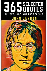 John Lennon: 365 Selected Quotes on Love, Life, and The Beatles Kindle Edition