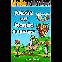 Italian: Alexis Nel Mondo Sottosopra, Children's book in Italian (Libri per Bambini: storie della buonanotte per bambini…