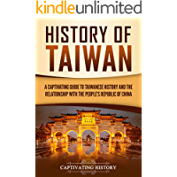 History of Taiwan: A Captivating Guide to Taiwanese History and the Relationship with the People's Republic of China (English Edition)