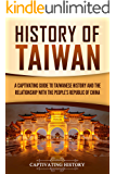 History of Taiwan: A Captivating Guide to Taiwanese History and the Relationship with the People's Republic of China…