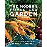 The Modern Homestead Garden: Growing Self-sufficiency in Any Size Backyard