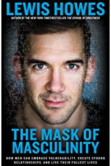 The Mask of Masculinity: How Men Can Embrace Vulnerability, Create Strong Relationships, and Live Their Fullest Lives Hardcover