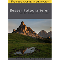 Besser Fotografieren - Von der Evolution als Fotograf: Fotografie kompakt