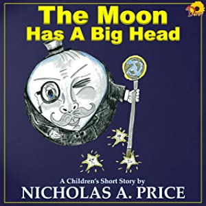 The Moon Has A Big head (A Children's Short Story Book 2)