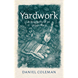 Yardwork: A Biography of an Urban Place