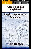 Great Formulas Explained - Physics, Mathematics, Economics