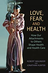Love, Fear, and Health: How Our Attachments to Others Shape Health and Health Care Kindle Edition