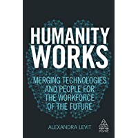 Humanity Works: Merging Technologies and People for the Workforce of the Future