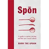 Spon: A Guide to Spoon Carving and the New Wood Culture