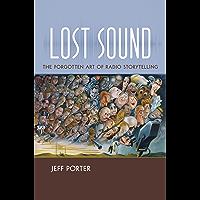 Lost Sound: The Forgotten Art of Radio Storytelling (English Edition)