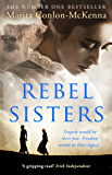 Rebel Sisters: The epic and heartbreaking story of three extraordinary women fighting for Ireland's freedom