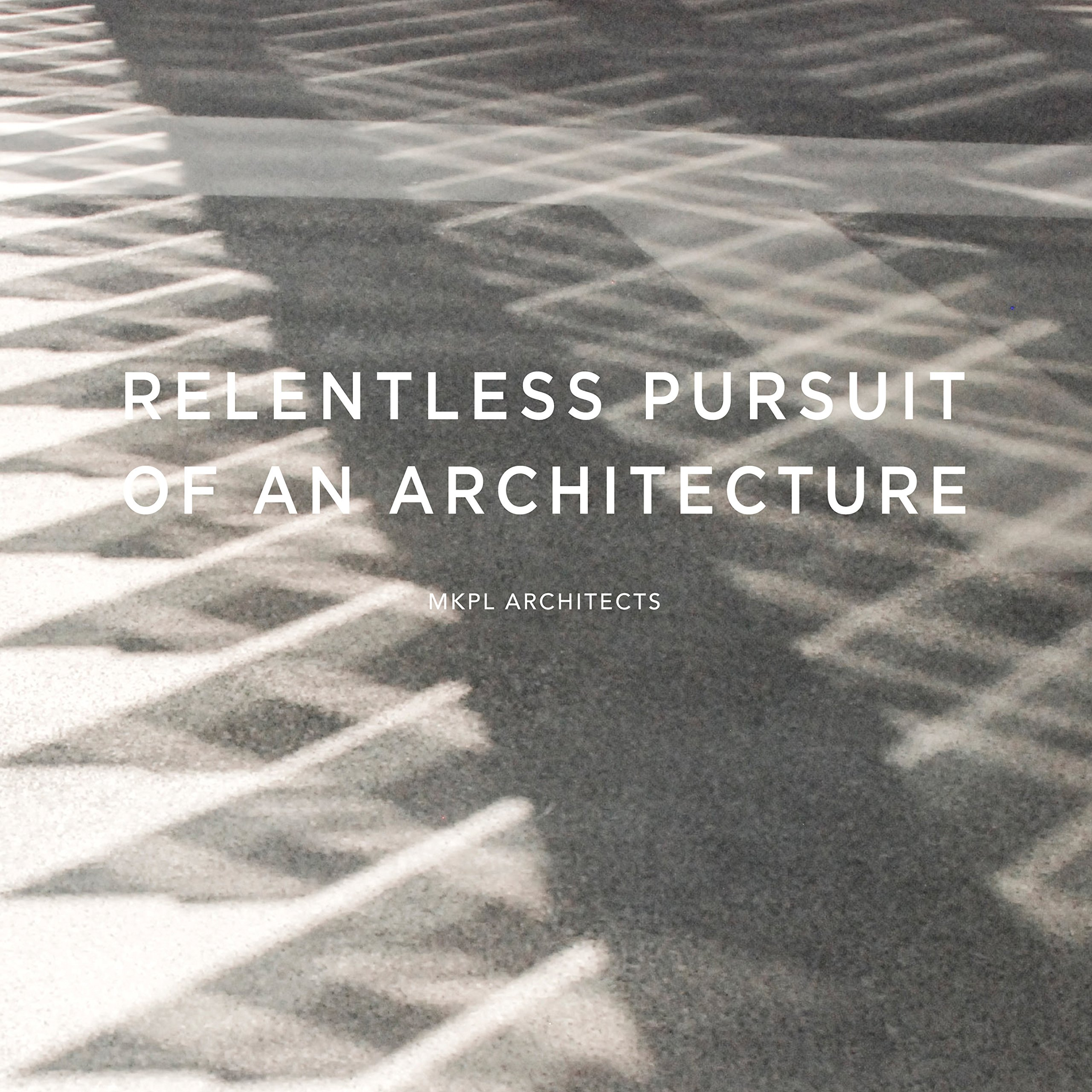 Download Relentless Pursuit of an Architecture: MKPL Architects pdf