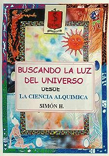 Buscando la Luz del Universo: Desde la Ciencia Alquímica (Spanish Edition)