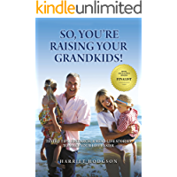 So, You're Raising Your Grandkids!: Tested Tips, Research, & Real Life Stories to Make Your Life Easier
