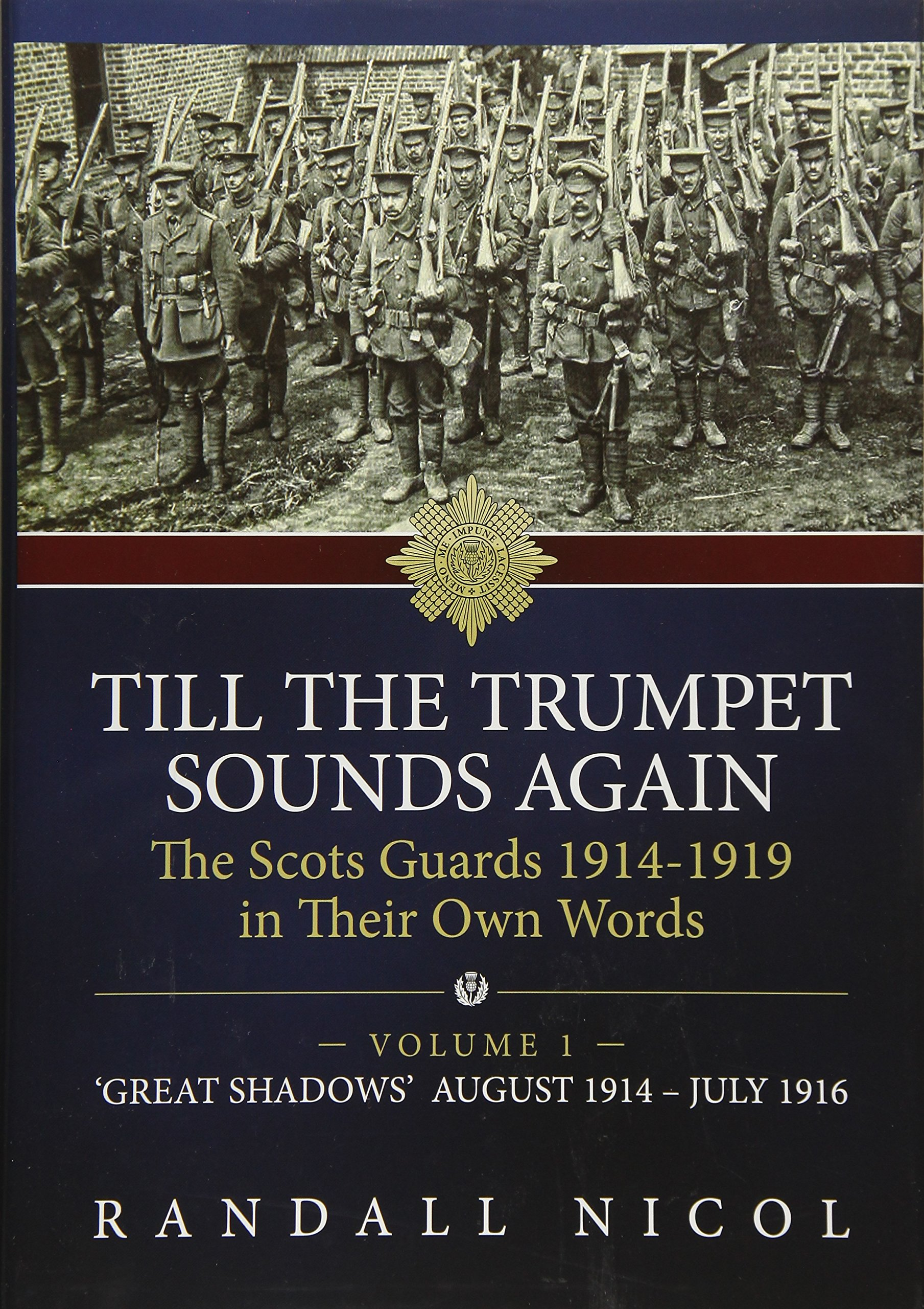 Till The Trumpet Sounds Again: The Scots Guards 1914-19 In Their Own Words. Volume 1: 'Great Shadows', August 1914 – July 1916