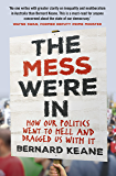 The Mess We're In: How Our Politics Went to Hell and Dragged Us with It