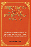 REINCARNATION AND KARMA: How They Really Affect Us: The Eastern Explanations of Our Past and Future Lives and Good or Bad Experiences
