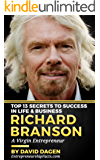 Richard Branson - Top 13 Secrets To Success in Life & Business: A Virgin Entrepreneur