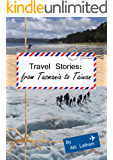 Travel Stories: From Tasmania to Taiwan: (Taiwan, Australia, New Zealand, Travel, Backpacking)