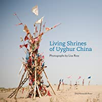 Living Shrines of Uyghur China: Photographs by Lisa Ross