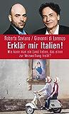 Erklär mir Italien!: Wie kann man ein Land lieben, das einen zur Verzweiflung treibt?