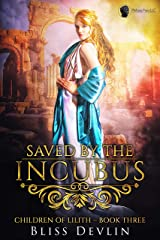 Saved by the Incubus (The Children of Lilith Book 3) Kindle Edition