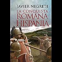 La conquista romana de Hispania (Historia) (Spanish Edition)