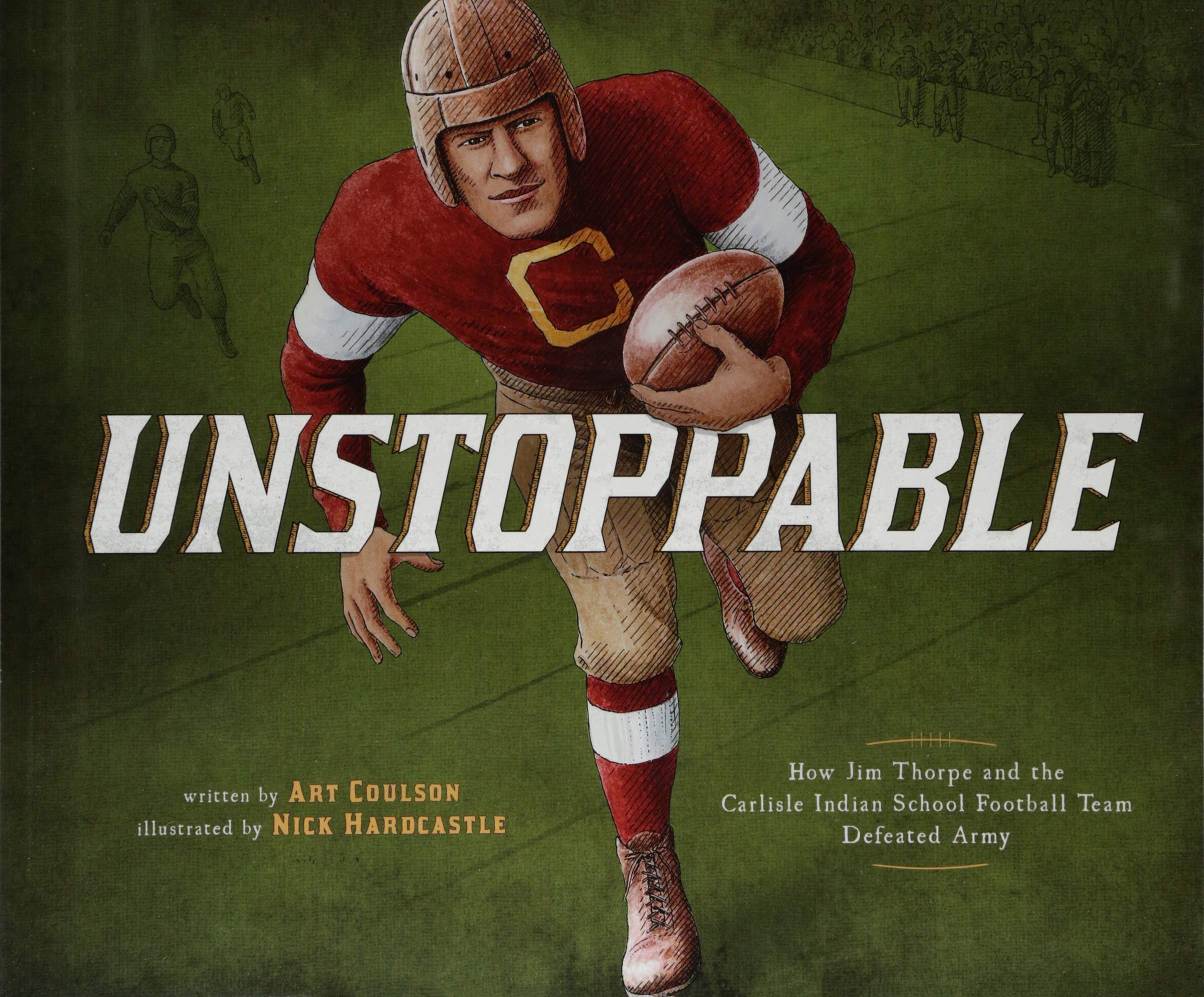 Unstoppable: How Jim Thorpe and the Carlisle Indian School Football Team  Defeated Army (Encounter: Narrative Nonfiction Picture Books): Coulson,  Art, Hardcastle, Nick: 9781543504132: Amazon.com: Books