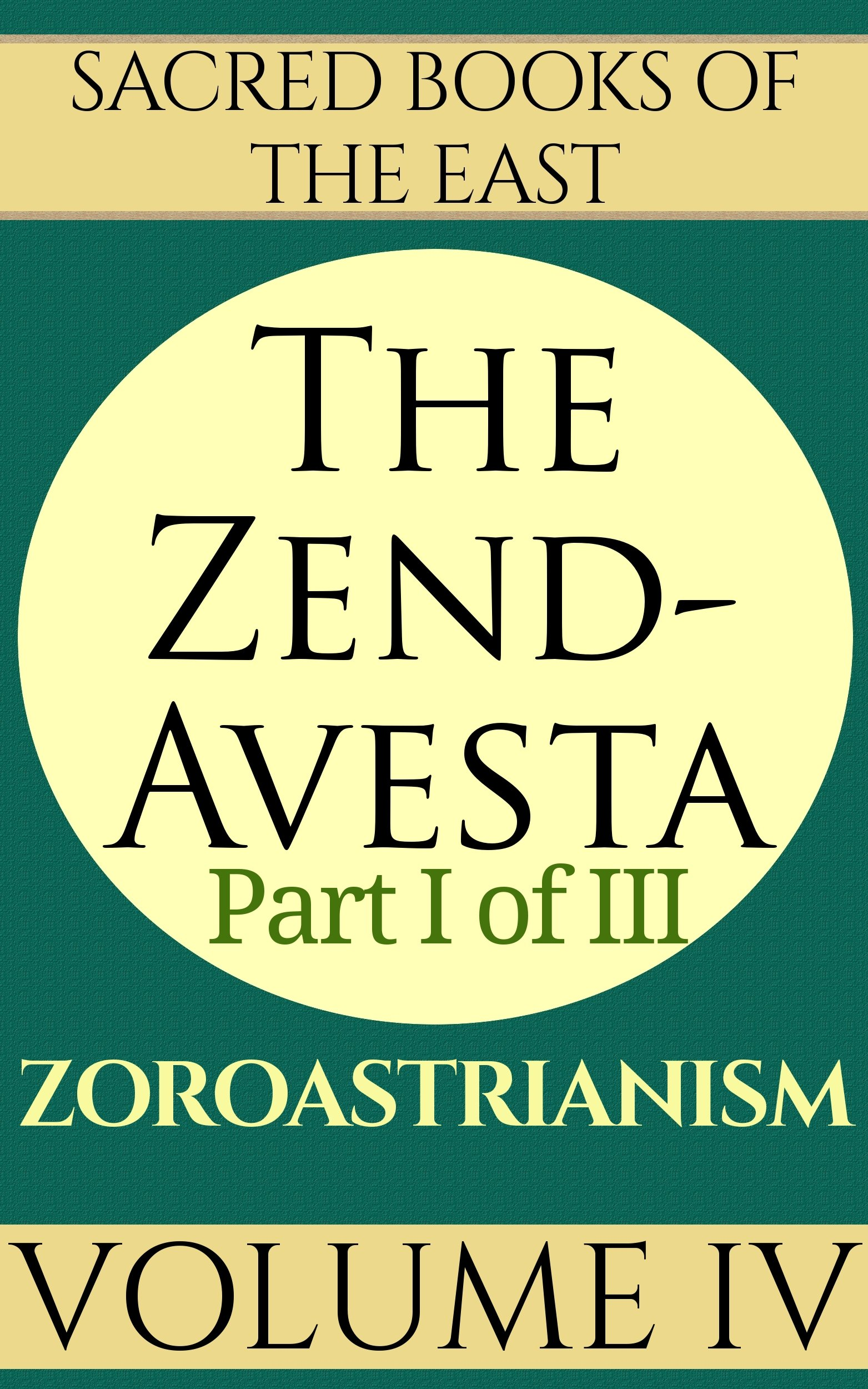 The Zend Avest  Part 1  The Vendîdâd.  Sacred Books Of The East Book 4   English Edition