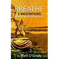 Breathe: 5 Meditations for Happiness and Stress Relief (English Edition)