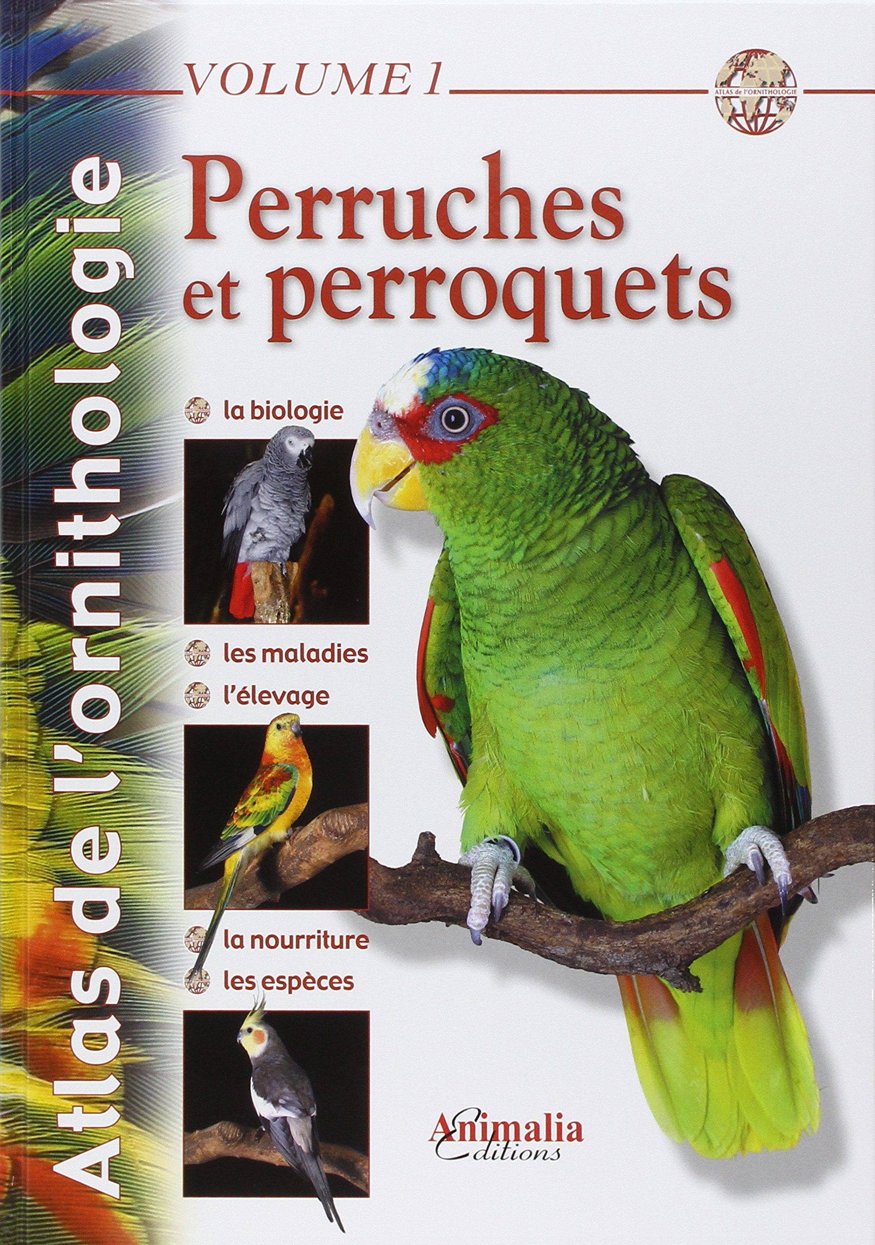 Atlas de l'ornithologie - Volume 1: Perruches et Perroquets Relié – 5 avril 2012 Gabriel Prin Jacqueline Prin Philippe de Wailly Animalia