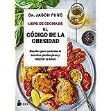 """Libro de cocina de """"El código de la obesidad"""": Recetas para controlar la insulina, perder peso y mejorar tu salud (Spanish Ed"""