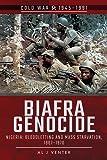 Biafra Genocide: Nigeria: Bloodletting and Mass Starvation, 1967-1970 (Cold War 1945-1991)