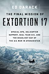 The Final Mission of Extortion 17: Special Ops, Helicopter Support, SEAL Team Six, and the Deadliest Day of the U.S. War in Afghanistan Hardcover