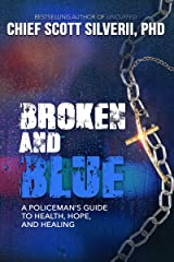Broken and Blue: A Policeman's Guide To Health, Hope, and Healing Kindle Edition