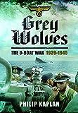 Grey Wolves: The U-Boat War, 1939-1945