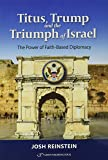 Titus, Trump and the Triumph of Israel; The Power of Faith Based Diplomacy