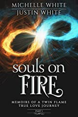 Souls on Fire: Memoirs of a Twin Flame True Love Journey (Part 1) Kindle Edition