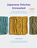 Japanese Stitches Unraveled: 160+ Stitch Patterns to Knit Top Down, Bottom Up, Back and Forth, and In the Round (Stitch…