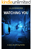 Watching You: A Police/Psychological thriller with a mind-bending twist (Detective Kerri Blasco Book 3)