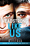 Headstrong Like Us (Like Us Series: Billionaires & Bodyguards Book 6)