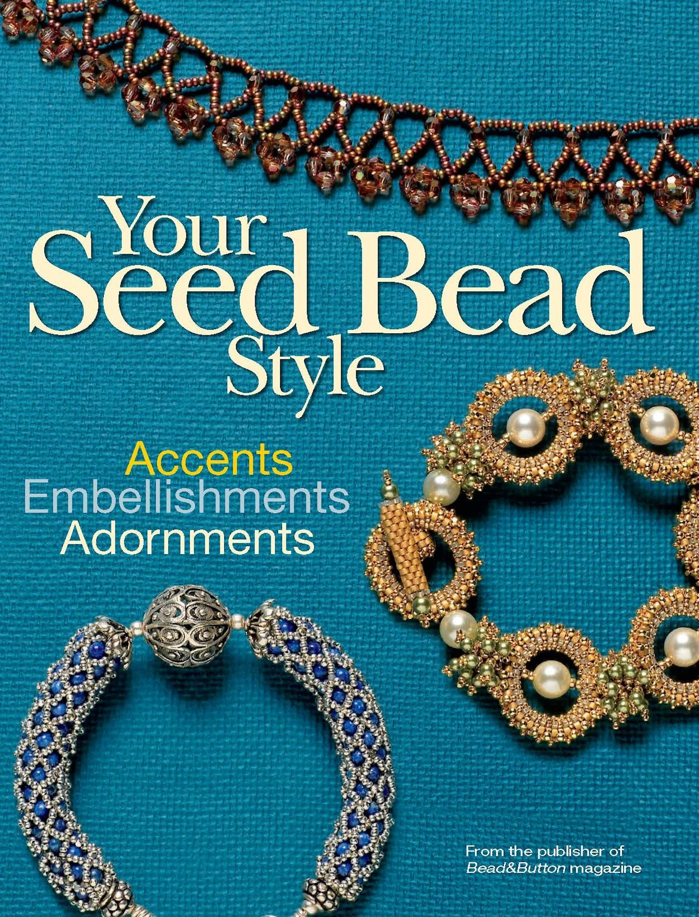 Your Seed Bead Style: Accents, Embellishments, and Adornments