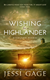 Wishing for a Highlander (Highland Wishes Book 1) (English Edition)