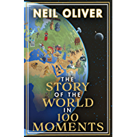 The Story of the World in 100 Moments: Discover the stories that defined humanity and shaped our world