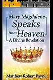 Mary Magdalene Speaks from Heaven: A Divine Revelation