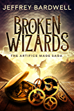 Broken Wizards (The Artifice Mage Saga Book 1)