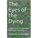 The Eyes of the Dying: A Matthew Cordwainer Medieval Mystery (Matthew Cordwainer Medieval Mysteries Book 12)